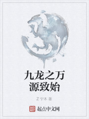 《九龙之万源致始》作者:Z宁木